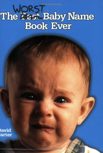 The Worst Baby Name Book Ever 9781581824568