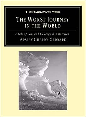 The Worst Journey in the World: A Tale of Loss and Courage in Antarctica 9781589761209