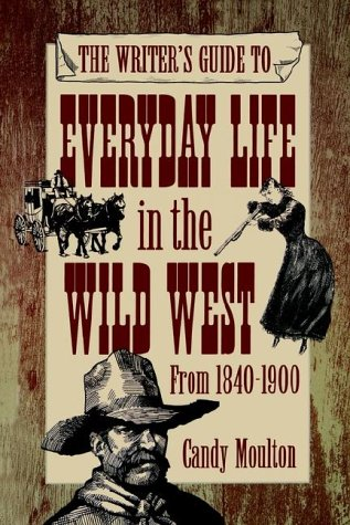 The Writer's Guide to Everyday Life in the Wild West from 1840-1900 9781582972114