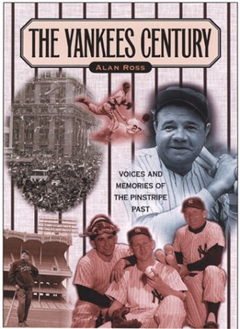 The Yankees Century: Voices and Memories of the Pinstripe Past 9781581821987