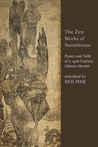 The Zen Works of Stonehouse: Poems and Talks of a 14th Century Chinese Hermit 9781582434919