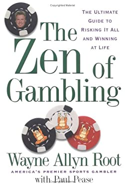 The Zen of Gambling: The Ultimate Guide to Risking It All and Winning at Life 9781585424023