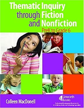 Thematic Inquiry Through Fiction and Nonfiction, PreK to Grade 6 9781586833503