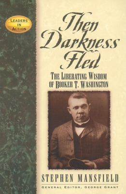 Then Darkness Fled: The Liberating Wisdom of Booker T. Washington 9781581823240