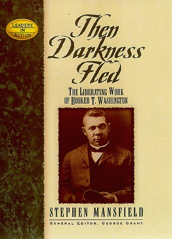 Then Darkness Fled: The Liberating Wisdom of Booker T. Washington 9781581820539