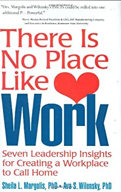 There Is No Place Like Work: Seven Leadership Insights for Creating a Workplace to Call Home 9781586858834