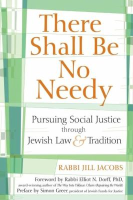 There Shall Be No Needy: Pursuing Social Justice Through Jewish Law & Tradition 9781580233941