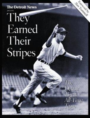 They Earned Their Stripes: The Detroit Tigers All-Time Team: From the Archives of the Detroit News 9781583820612