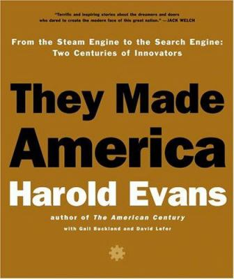 They Made America: From the Steam Engine to the Internet Revolution: Two Centuries of Innovators 9781586217051