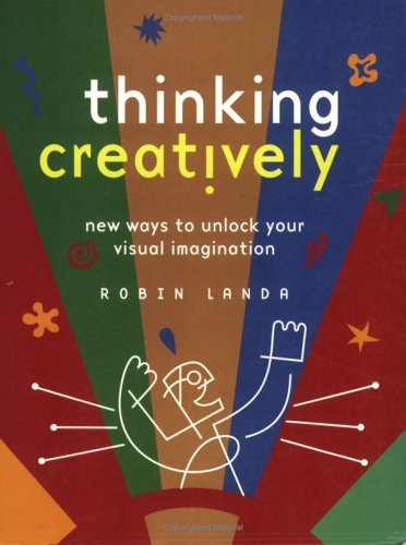 Thinking Creatively: New Ways to Unlock Your Visual Imagination 9781581803389