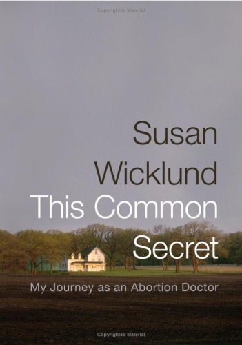 This Common Secret: My Journey as an Abortion Doctor 9781586484804