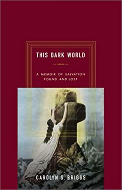 This Dark World: A Memoir of Salvation Found and Lost 9781582341613