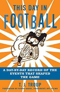This Day in Football: A Day-By-Day Record of the Events That Shaped the Game 9781589794504