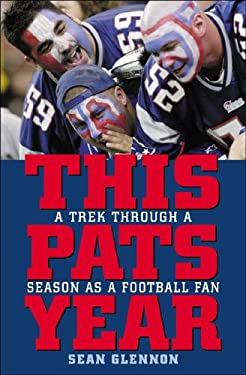 This Pats Year: A Trek Through a Season as a Football Fan 9781589791190