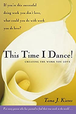 This Time I Dance!: Creating the Work You Love 9781585425273