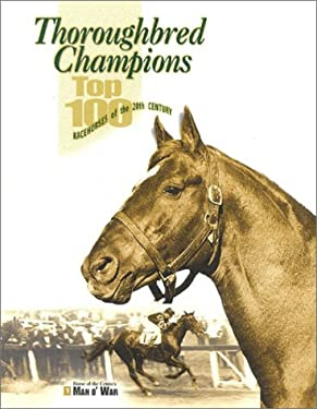 Thoroughbred Champions: Top 100 Racehorses of the 20th Century 9781581500240