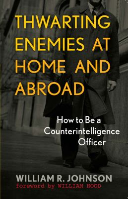 Thwarting Enemies at Home and Abroad: How to Be a Counterintelligence Officer 9781589012554