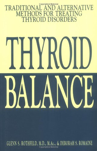 Thyroid Balance: Traditional and Alternative Methods for Treating Thyroid Disorders 9781580627771