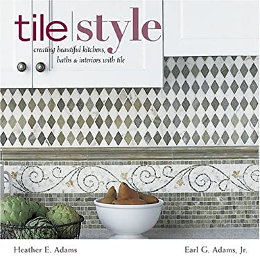 Tile Style: Creating Beautiful Kitchens, Baths, & Interiors with Tile 9781584794509