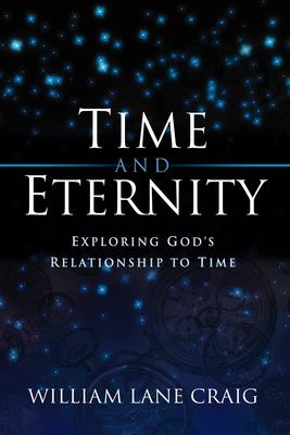 Time and Eternity: Exploring God's Relationship to Time 9781581342413