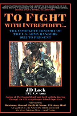 To Fight with Intrepidity--: The Complete History of the U.S. Army Rangers, 1622 to Present 9781587360640