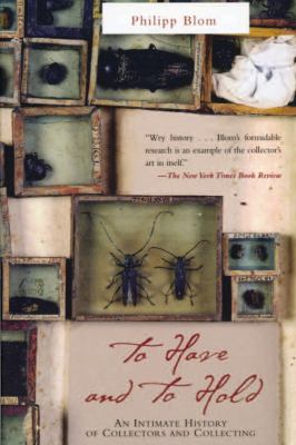 To Have and to Hold: An Intimate History of Collectors and Collecting 9781585675616