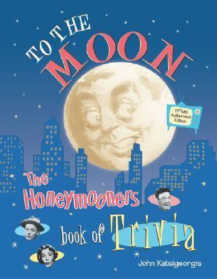 To the Moon!: The Honeymooners Book of Trivia 9781586636944