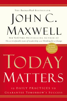 Today Matters: 12 Daily Practices to Guarantee Tomorrow's Success 9781586216450