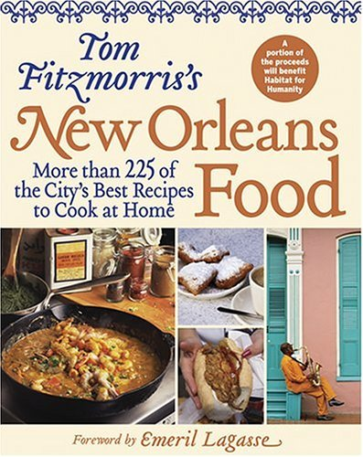Tom Fitzmorris's New Orleans Food: More Than 225 of the City's Best Recipes to Cook at Home 9781584795247