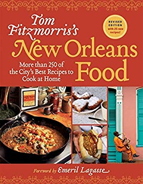 Tom Fitzmorris's New Orleans Food: More Than 250 of the City's Best Recipes to Cook at Home 9781584798767