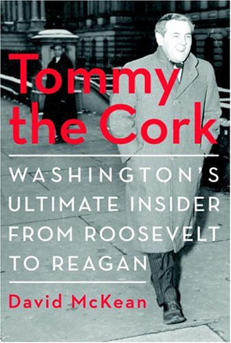 Tommy the Cork: Washington's Ultimate Insider from Roosevelt to Reagan 9781586420680