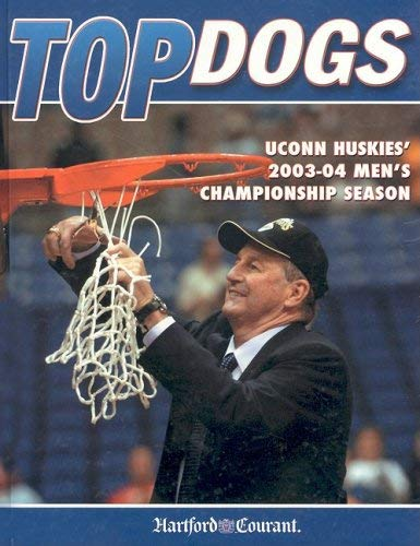 Top Dogs: U Conn's 2003-2004 Men's National Championship 9781582619002