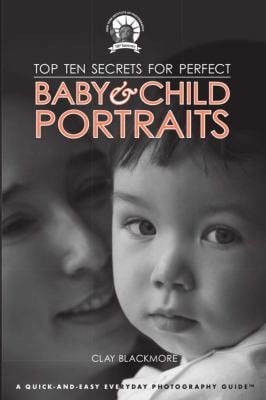 Top Ten Secrets for Perfect Baby & Child Portraits 9781581159943