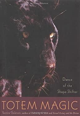 Totem Magic: Dance of the Shape-Shifter 9781580911160