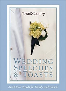 Town & Country Wedding Speeches & Toasts: And Other Words for Family and Friends