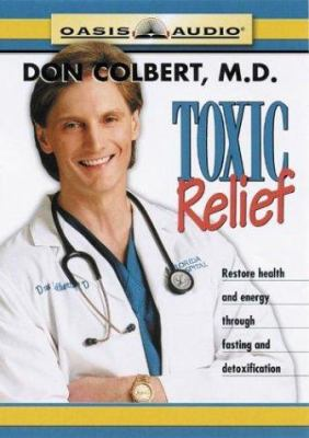 Toxic Relief: Restore Health and Energy Through Fasting and Detoxification 9781589260429