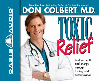 Toxic Relief: Restore Health and Energy Through Fasting and Detoxification 9781589260436