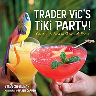 Trader Vic's Tiki Party!: Cocktails and Food to Share with Friends 9781580085564