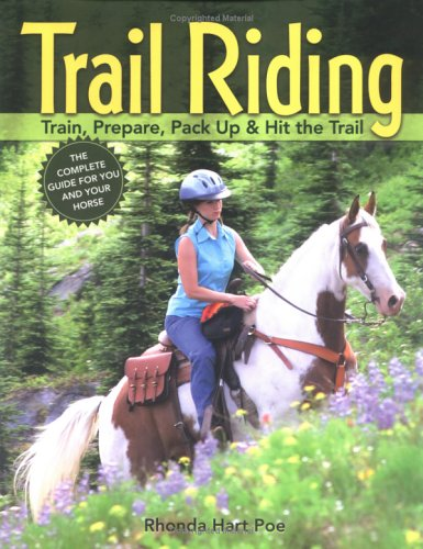 Trail Riding: Train, Prepare, Pack Up & Hit the Trail 9781580175609