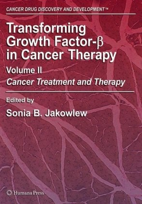 Transforming Growth Factor-B in Cancer Therapy, Volume II: Cancer Treatment and Therapy 9781588297150