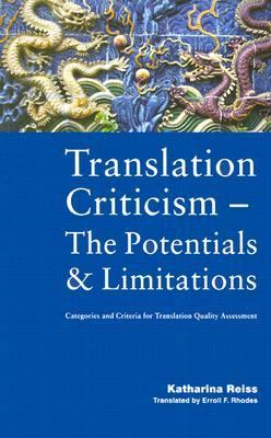 Translation Criticism-The Potentials and Limitations: Categories and Criteria for Translation Quality Assessment
