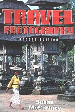 Travel Photography Travel Photography: A Complete Guide to How to Shoot and Sell a Complete Guide to How to Shoot and Sell 9781581150117