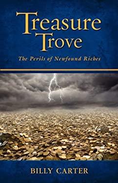 Treasure Trove - The Perils of Newfound Riches 9781583852859