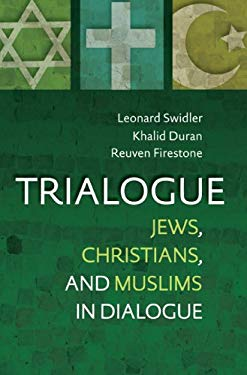 Trialogue: Jews, Christians, and Muslims in Dialogue 9781585955879