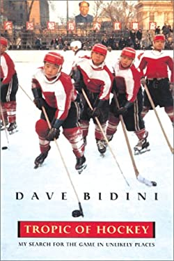 Tropic of Hockey: My Search for the Game in Unlikely Places 9781585744640