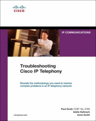 Troubleshooting Cisco IP Telephony 9781587050756