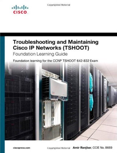 Troubleshooting and Maintaining Cisco IP Networks (TSHOOT) Foundation Learning Guide: Foundation Learning for the CCNP TSHOOT 642-832 9781587058769