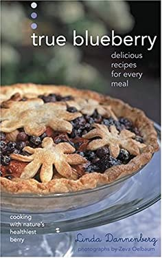 True Blueberry: Recipes for Soups, Salads, Desserts, and More 9781584794172