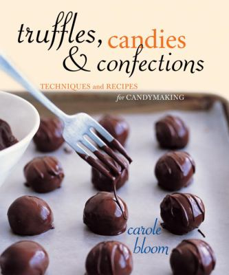 Truffles, Candies, and Confections: Techniques and Recipes for Candymaking 9781580086219