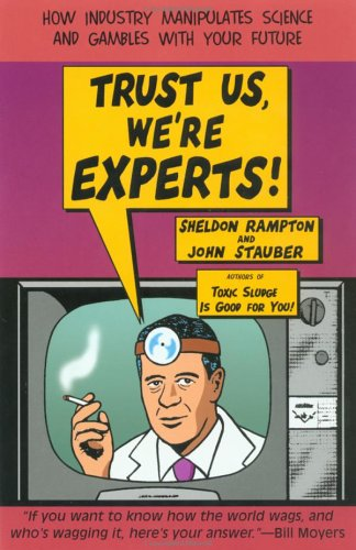 Trust Us We're Experts: How Industry Manipulates Science and Gambles with Your Future 9781585421398